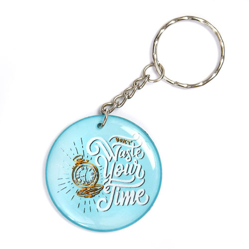 Don't Waste Your Time Quote Keychain Key Chain Keyring Key Ring Double Sided