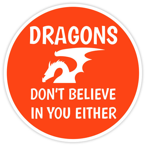 Dragons Don't Believe In You Either Funny Layered Vinyl Sticker / Decal Round Shape Orange & White Color