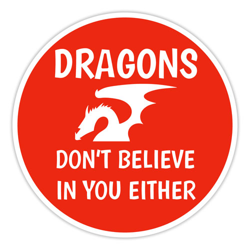 Dragons Don't Believe In You Either Funny Layered Vinyl Sticker / Decal Round Shape Red & White Color