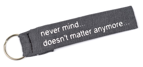 Never Mind Doesn't Matter Anymore Wristlet Key Fob Fabric Keychain Cloth KeyFob