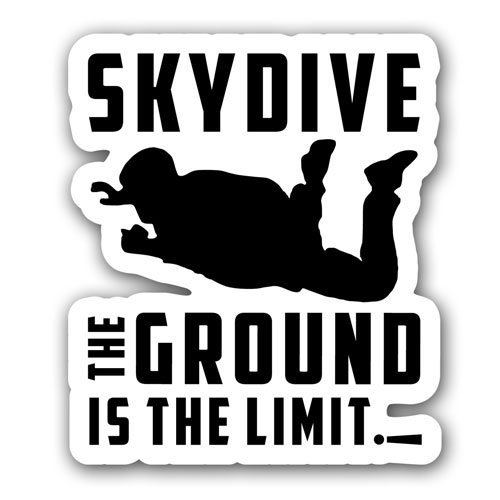 Skydive The Ground Is The Limit Funny Vinyl Sticker / Decal White & Black Color