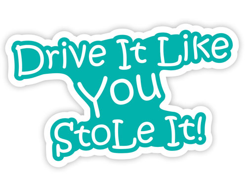 Drive It Like You Stole It! Funny Layered Vinyl Sticker / Decal Turquoise & White Color