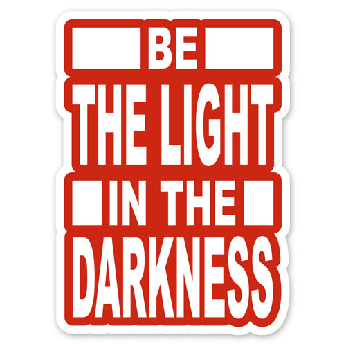 Be The Light In The Darkness Layered Vinyl Sticker Quote Decal 13cm x 9cm