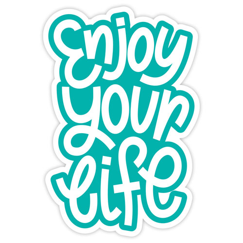 Enjoy Your Life Layered Vinyl Sticker Quote Decal Indoor & Outdoor Use