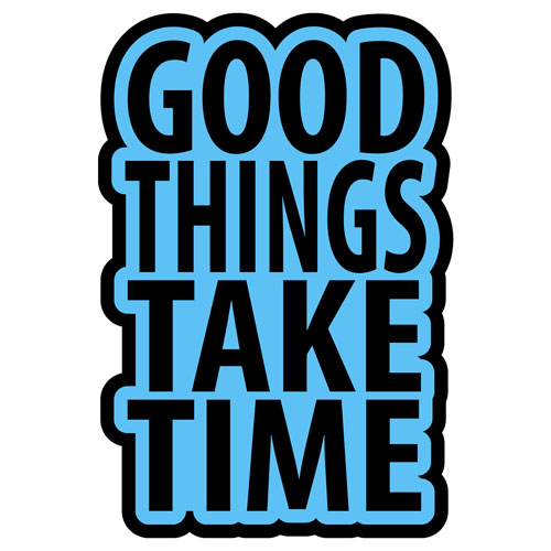 Good Things Take Time Layered Vinyl Sticker Never Fade Quote Decal