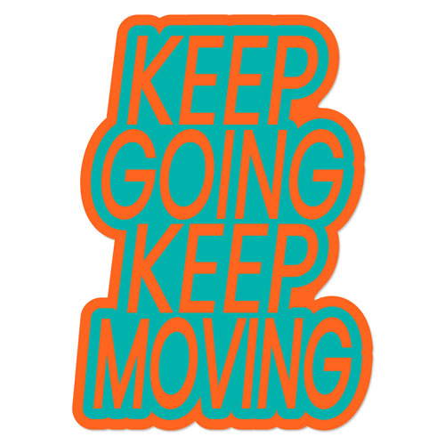 Keep Going Keep Moving Layered Vinyl Sticker Never Fade Quote Decal