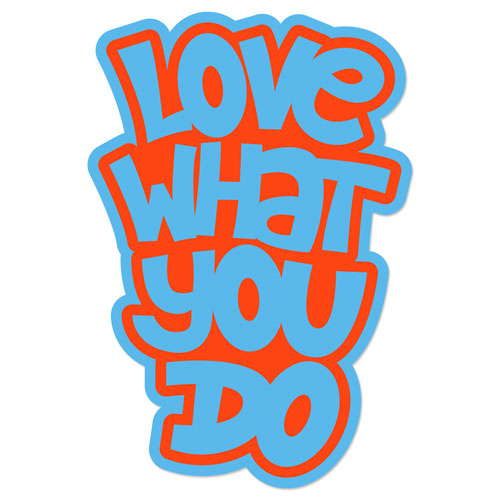 Love What You Do Layered Vinyl Sticker Quote Never Fade Permanent Decal