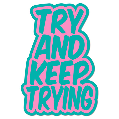 Try And Keep Trying Layered Vinyl Sticker Quote Decal Never Fade Color