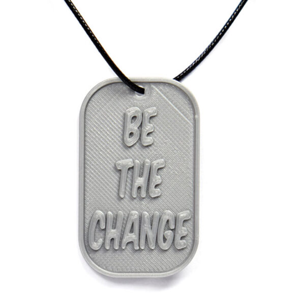 Be the Change Quote 3D Printed Neck Tag Grey PLA Plastic & Black Synthetic Cord