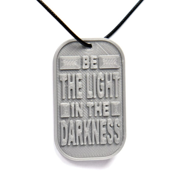 Be The Light In The Darkness Quote 3D Printed Neck Tag Grey PLA Plastic & Black Synthetic Cord