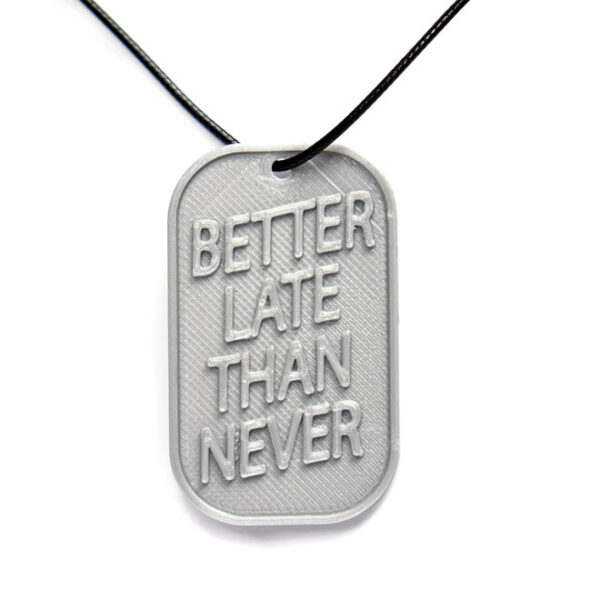 Better Late Than Never Quote 3D Printed Neck Tag Grey PLA Plastic & Black Synthetic Cord