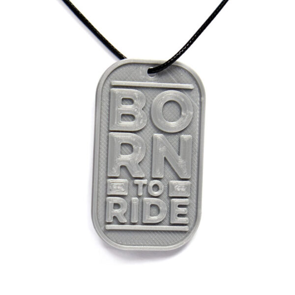 Born To Ride Quote 3D Printed Neck Tag Grey PLA Plastic & Black Synthetic Cord