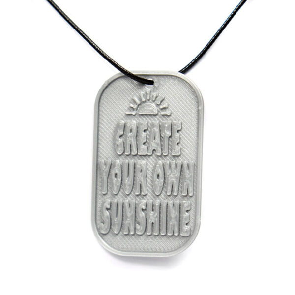 Create Your Own Sunshine Quote 3D Printed Neck Tag Grey PLA Plastic & Black Synthetic Cord