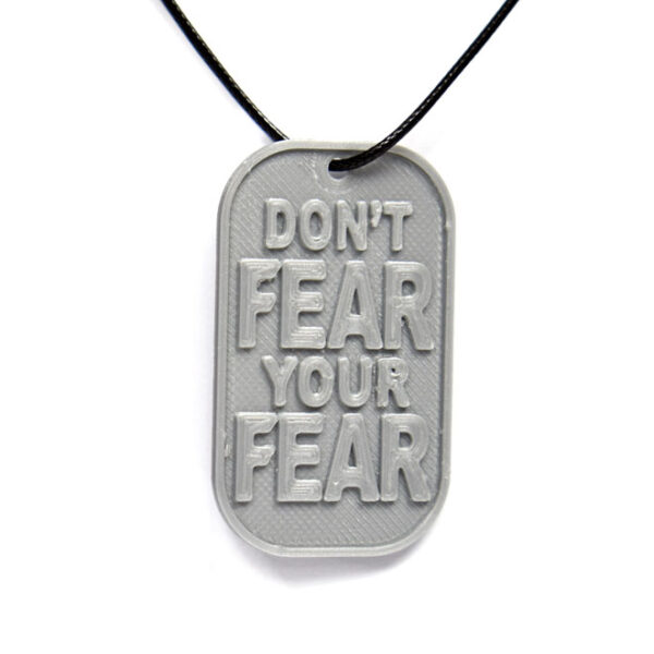 Don't Fear Your Fear Quote 3D Printed Neck Tag Grey PLA Plastic & Black Synthetic Cord