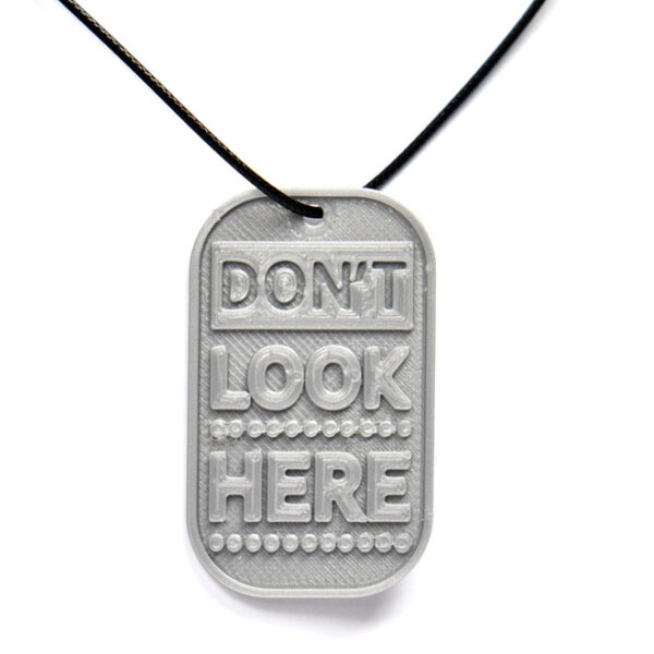Don't Look Here 3D Printed Neck Tag Grey PLA Plastic & Black Synthetic Cord