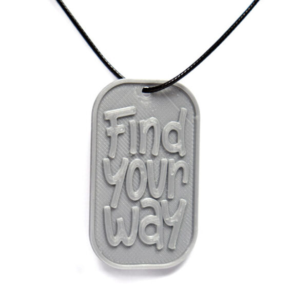 Find Your Way Quote 3D Printed Neck Tag Grey PLA Plastic & Black Synthetic Cord