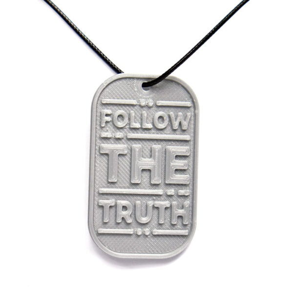 Follow The Truth Quote 3D Printed Neck Tag Grey PLA Plastic & Black Synthetic Cord