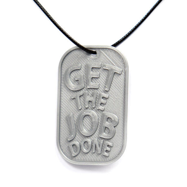 Get The Job Done Quote 3D Printed Neck Tag Grey PLA Plastic & Black Synthetic Cord