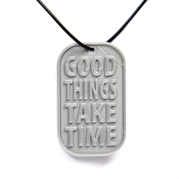 Good Things Take Time Quote 3D Printed Neck Tag Grey PLA Plastic & Black Synthetic Cord