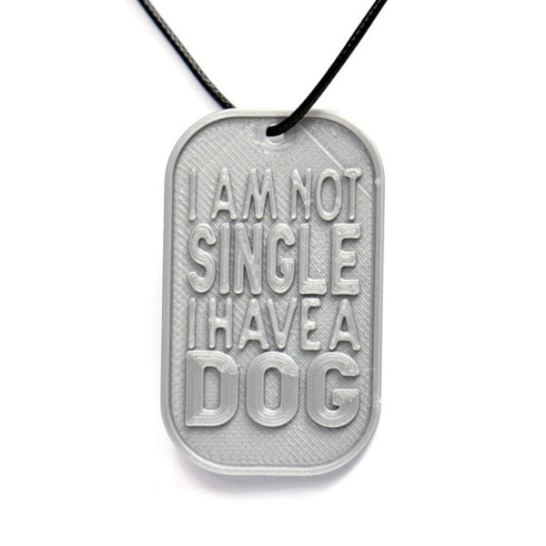I Am Not Single I Have A Dog 3D Printed Neck Tag Grey PLA Plastic & Black Synthetic Cord