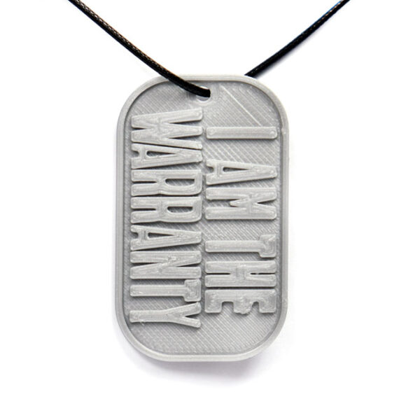 I Am The Warranty Quote 3D Printed Neck Tag Grey PLA Plastic & Black Synthetic Cord