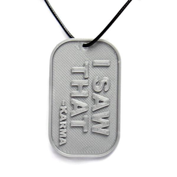 I Saw That Karma 3D Printed Neck Tag Grey PLA Plastic & Black Synthetic Cord
