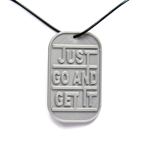 Just Go And Get It Quote 3D Printed Neck Tag Grey PLA Plastic & Black Synthetic Cord
