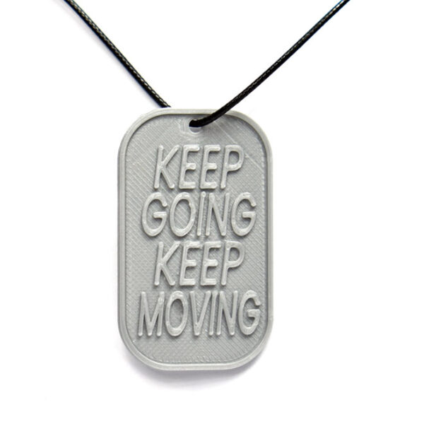 Keep Going Keep Moving Quote 3D Printed Neck Tag Grey PLA Plastic & Black Synthetic Cord