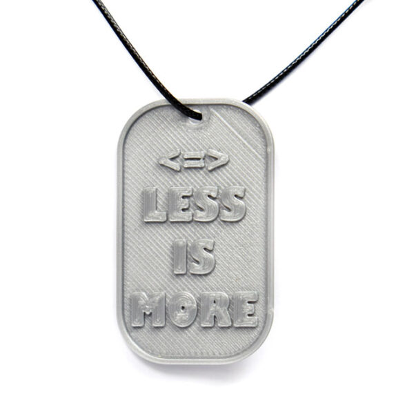 Less Is More <=> Quote 3D Printed Neck Tag Grey PLA Plastic & Black Synthetic Cord