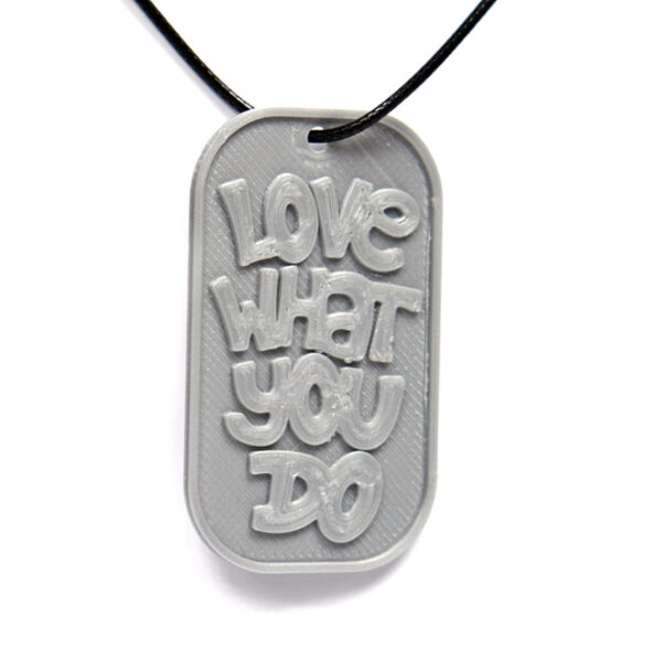 Love What You Do Quote 3D Printed Neck Tag Grey PLA Plastic & Black Synthetic Cord