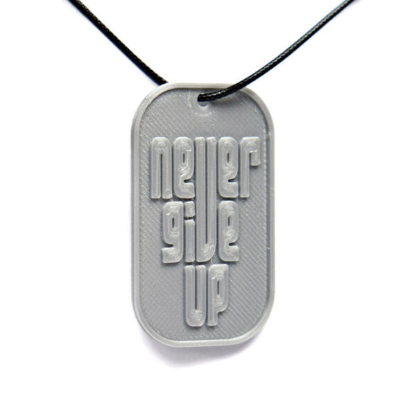 Never Give Up Quote 3D Printed Neck Tag Grey PLA Plastic & Black Synthetic Cord