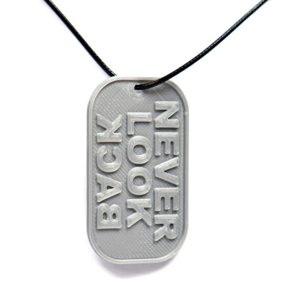 Never Look Back Quote 3D Printed Neck Tag Grey PLA Plastic & Black Synthetic Cord