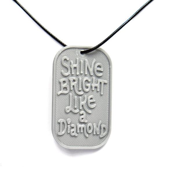 Shine Bright Like A Diamond Quote 3D Printed Neck Tag Grey PLA Plastic & Black Synthetic Cord