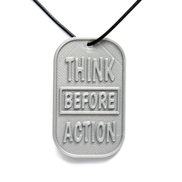 Think Before Action Quote 3D Printed Neck Tag Grey PLA Plastic & Black Synthetic Cord