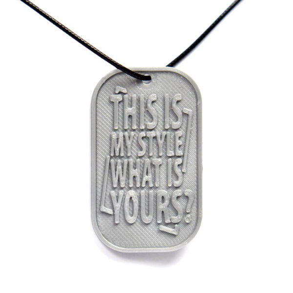 This Is My Style What Is Yours? 3D Printed Neck Tag Grey PLA Plastic & Black Synthetic Cord