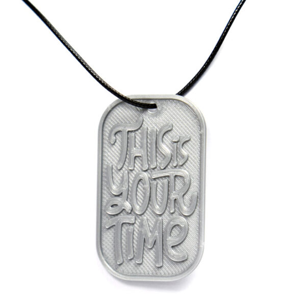 This Is Your Time Quote 3D Printed Neck Tag Grey PLA Plastic & Black Synthetic Cord