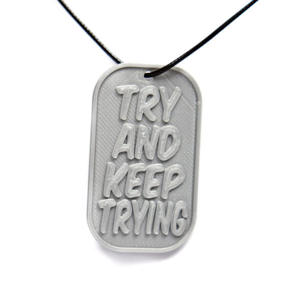 Try And Keep Trying Quote 3D Printed Neck Tag Grey PLA Plastic & Black Synthetic Cord