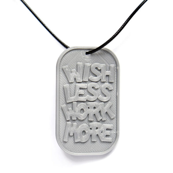 Wish Less Work More Quote 3D Printed Neck Tag Grey PLA Plastic & Black Synthetic Cord