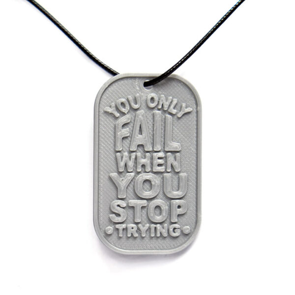You Only Fail When You Stop Trying Quote 3D Printed Neck Tag Grey PLA Plastic & Black Synthetic Cord
